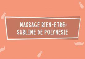 Massage bien-être Sublime de Polynésie | Fêtes des Pères